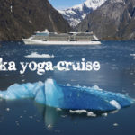 **COMPLETED**Alaska Yoga Cruise: Sails August 17, 2018​***SOLD OUT***