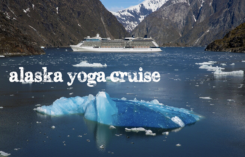 *COMPLETED*Alaska Yoga Cruise: Sails August 17, 2018​***SOLD OUT***